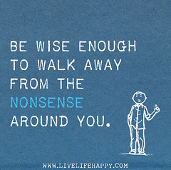 Be wise enough to walk away from the nonsense around you. (deeplifequotes) Tags: life from you quote walk away quotes wise be around nonsense enough