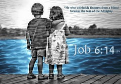 Job 6:14 esv (snapnpiks) Tags: life new love cup church true rock easter born high truth heaven king christ god shepherd spirit brother father ghost religion pray jesus lord christian mount holy moses again lamb bible alive commandments messiah risen job salvation promise abba sanctuary tabernacle nations sabbath blessed redeemer righteousness almighty sins scriptures passover faithful inheritance oldtestament everlasting slain forgive baptised heals deciple crucified preist apostle forgiven esv 614 resserection strongtower mosthigh ofolives