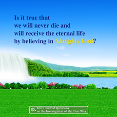 Eternal-Life-A016EN (liyang127) Tags: christianvideos heavenlyfather godsword wordofgod wordoffaith endtimes godhasaplan theholyspirit godswill voiceofgod gooddeeds secondcomingofjesus endtimesprophecy livingwaters livingwater seekfirstthekingdomofgod kingdomofgod eternallife biblescriptures biblestudy bibleprophecy oldtestament newtestament scripture scriptures thewordofgod endtime thelastdays knowinggod judgmentday belief incarnation biblical lordjesus