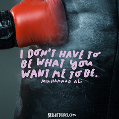 I dont have to be what you want me to be.  Muhammad Ali (brightdrops) Tags: quotes inspirational muhammadali inspirationalquotes