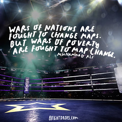 Wars of nations are fought to change maps. But wars of poverty are fought to map change.  Muhammad Ali (brightdrops) Tags: quotes inspirational muhammadali inspirationalquotes
