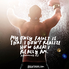 My only fault is that I dont realize how great I really am.  Muhammad Ali (brightdrops) Tags: quotes inspirational muhammadali inspirationalquotes