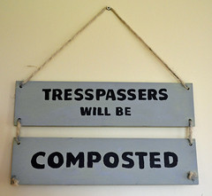 Trespassers will be composted! (conall..) Tags: sign trespassers will be composted trespasserswillbecomposted fathers day present tresspassers