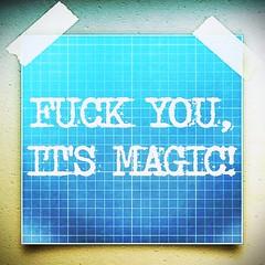 Fuck You, it's magic! www.wishllywood.com  #fuckyou #magic #sprüche #zitate #sayings #quotes #proverbs #fuck #humor #hipster #gutenacht #goodnight #followme #follow #smile #pretty #followme #friends #trend #iam #ichbin #loa #gda #gesetzderanziehung #visua (Wishllywood) Tags: friends smile pretty fuck magic humor hipster follow fuckyou quotes goodnight iam trend sayings loa proverbs followme gda zitate sprüche thesecret gutenacht masterkey ichbin lawofattraction dasgeheimnis visualisieren gesetzderanziehung affirmieren thyscript