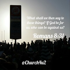 "Romans 8-31 ""What shall we then say to these things? If God be for us, who can be against us?"" (@CHURCH4U2) Tags: pic bible verse"