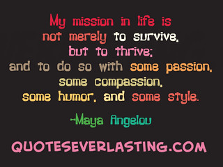 """My mission in life is not merely to surv..."
