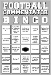 Football Commentator Bingo Card (BoogaFrito) Tags: school game college sports sport cowboys ball georgia fun foot football am high funny texas bills florida michigan bears jets nfl alabama drinking southcarolina saints ducks 49ers auburn notredame packers card national browns dolphins stanford lions colts seahawks usc giants panthers patriots rams bengals bingo ncaa brady vikings broncos bulldogs eagles steelers redskins titans falcons league chiefs ravens texans buccaneers cardinals raiders crimsontide drinkinggame jaguars chargers commentator bingocard manziel