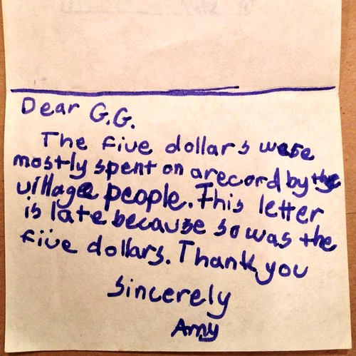 Dear G.G. The five dollars were mostly spent on a record by the Village People. This letter is late because so was the five dollars. Thank you Sincerely Amy