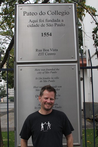 """At Pateo do Collegio. """"Here was founded the city of São Paulo."""""""
