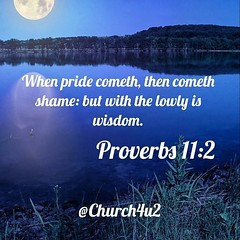 "Proverbs 11-2 ""When pride cometh, then cometh shame: but with the lowly is wisdom."" (@CHURCH4U2) Tags: bible verse pic"