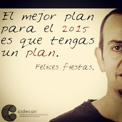 El mejor plan para el #2015 es que tengas un plan. #FelicesFiestas #Cidecan14