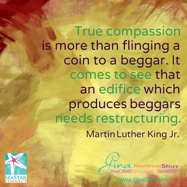 True compassion is more than flinging a coin to a beggar. It comes to see that an edifice which produces beggars needs restructuring. - Martin Luther King Jr..