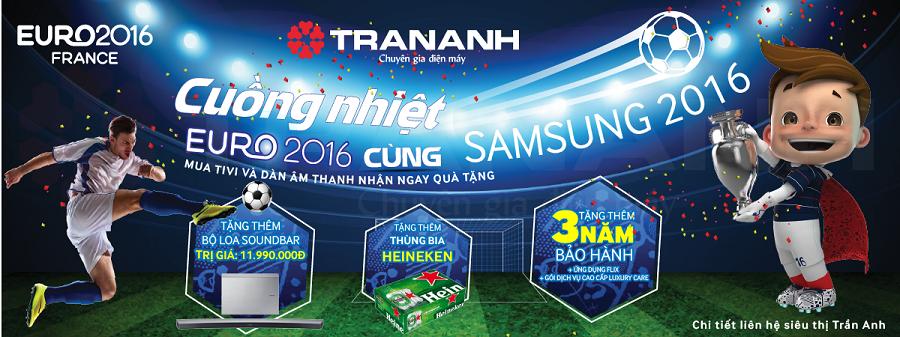 Mua tivi và dàn âm thanh Samsung tại Trần Anh nhận ngay quà tặng Euro