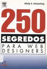 250 segredos para web designers (Biblioteca IFSP SBV) Tags: html linguagem de marcacao documento xhtml css