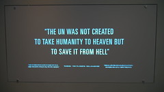 """The UN was not created to take humanity to heaven but to save it from hell"" (matthewhan) Tags: unitednations museum quote heaven hell"