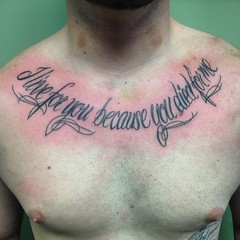 Script chest tattoo by Wes Fortier - Burning Hearts Tattoo Co. 1430 Meriden Rd.  Waterbury, CT