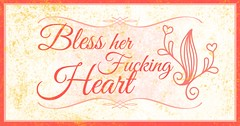 Bless Her Fucking Heart (megforce1) Tags: humorous heart fuck quote fucking humor meme southern quotes phrase sayings memes bless profanity