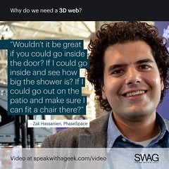 Wouldn't it be great if you could go inside the door? If I could go inside and see how big the shower is? If I could go out on the patio and make sure I can fit a chair there? (SWAG - Speak With A Geek) Tags: 3d technology tech quote meme swag threedimensional 3dweb speakwithageek autodeskforgedevcon 3dwebfest