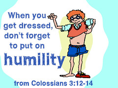 Dressed-humility (Yay God Ministries) Tags: god bible scripture yaygod colossians31214 colossians3 whenyougetdresseddontforgettoputonhumility fromcolossians31214