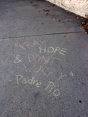 Pray Hope & Don't Worry (~db~) Tags: california usa foothills america writing hope graffiti la chalk words losangeles grafitti unitedstates suburban grafiti text letters pray sidewalk socal graffitti monrovia padre pio padrepio sgv dontworry sangabrielvalley allamericancity s6100100dscn9353