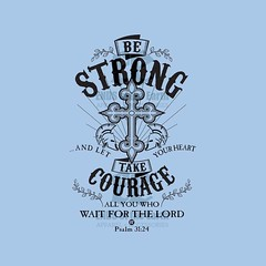 Psalm 31:24 English Standard Version (ESV) Be strong, and let your heart take courage, all you who wait for the Lord! #Psalm #strong #courage #Bible #verse #tshirt  Check out the tshirt here: https://goo.gl/oYCM8y (maypldigitalart) Tags: tshirt bible strong courage verse psalm