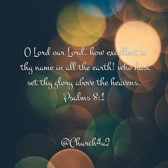 """Psalms 8 - 1 """"O Lord our Lord, how excellent is thy name in all the earth! who hast set thy glory above the heavens."""" (@CHURCH4U2) Tags: bible verse pic"""