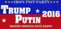 TRUMP/PUTIN 2016 (Flagman00) Tags: party poster president donald presidential hate campaign putin trup 2016 ironfist makingamericagreatagain