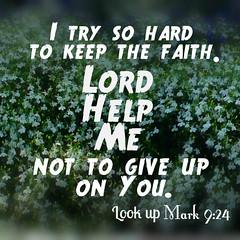 HelpMeNotGiveUp (Yay God Ministries) Tags: god mark bible scripture mark9 yaygod mark924 itrysohardtokeepthefaithlordhelpmenottogiveuponyou lookupmark924