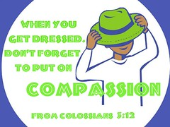 Dressed-Compassion (Yay God Ministries) Tags: god bible scripture colossians312 yaygod colossians3 whenyougetdresseddontforgettoputoncompassion fromcolossians312