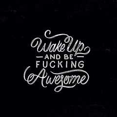 You should wake up everyday and be FUCKING AWESOME !!!! (inspiration_de) Tags: fun typography quote awesome letters becool type lettering calligraphy script wakeup handlettering beawesome begreat tbks theboredkids