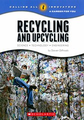 Recycling and Upcycling:  Science, Technology, Engineeringcling and Upcycling : Science, Technology, Engineering (Vernon Barford School Library) Tags: new school reading book high technology library libraries reads environmental engineering books science read paperback cover junior environment covers steven bookcover waste middle recycling vernon recent scientists bookcovers nonfiction paperbacks careers occupations barford environmentalists softcover greenliving upcycling vernonbarford softcovers stevenotfinoski vocationalguidance callingallinnovators otfinoski 9780531232200 careerforyou