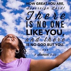 "LifeSongs Uplifting Word: ""How great You are, sovereign #Lord. There is no one like You, and there is no #God but You."" - 2 Samuel 7:22  #Bible #quotes #inspirational #motivational #positive #uplifting #truth #hope #peace #love #Jesus #Christ #Christian #"