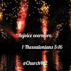 "1 Thessalonians 5-16 ""Rejoice evermore."" (@CHURCH4U2) Tags: pic bible verse"