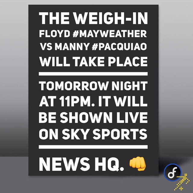 The weigh-in  Floyd #MAYWEATHER vs Manny #Pacquiao will take place Tomorrow night at 11pm. It will be shown live on Sky Sports News HQ. 👊