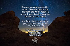 @nithyanandayoga - Because you always see the ocean from the beach, the moment the word 'ocean' is uttered, you visualise only the beach, not the ocean. Similarly, Yoga is not just a physical practice, it goes much beyond... ______________________________ (sri.sadyojata) Tags: enlightenment consciousness awakening integrity responsibility enriching authenticity transformation yoga meditation