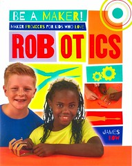 Maker Projects for Kids Who Love Robotics (Vernon Barford School Library) Tags: jamesbow james bow beamaker makerprojects maker makerspaces makermovement robotics robots technology activities entertainment recreation invention projects diy doityourself vernon barford library libraries new recent book books read reading reads junior high middle school vernonbarford nonfiction paperback paperbacks softcover softcovers covers cover bookcover bookcovers 9780778722663