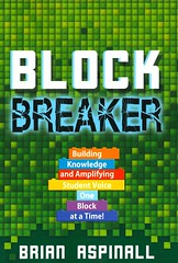 Block Breaker:  Building Knowledge and Amplifying Student Voice One Block at a Time! (Vernon Barford School Library) Tags: brianaspinall brian aspinall minecraft videogames onlinegaming gaming games onlinegames computerprogramming computer computers program programs programming coding codes coder coders computationalthinking instructionalpractices teaching activelearning learning mindset growth growthmindset professionalcollection professional teacher professionalresource professionalresources paperback nonfiction vernon barford library libraries new recent book books read reading reads junior high middle school vernonbarford paperbacks softcover softcovers covers cover bookcover bookcovers 9781949595246