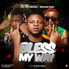 Eva Yung – Bless My Way ft. Erigga & Reggae Dan (Loadedng) Tags: loadedngco loadedng naija music bless my way erigga eva yung reggae dan