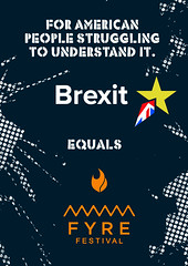 Brexit equals Fyre Festival (id-iom) Tags: fyre fyrefestival brexit fyreequalsbrexit brexitequalsfyre themusegetswhatshedemands isitartthough netflix documentary uk us