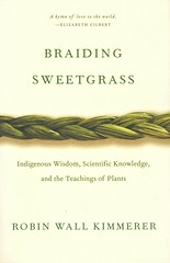 Braiding Sweetgrass:  Indigenous Wisdom, Scientific Knowledge, and the Teachings of Plants (Vernon Barford School Library) Tags: robinwallkimmerer robin wall kimmerer botany plants philosophy philosophyofnature environment environmentalinfluenceonhumans humanecology ecology humaninfluenceonnature nature humanplantrelationship indigenous aboriginal nativeamericans potawatomi traditionalknowledge traditional northamerican firstnations vernon barford library libraries new recent book books read reading reads junior high middle school vernonbarford nonfiction paperback paperbacks softcover softcovers covers cover bookcover bookcovers 9781571313560