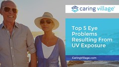 Top 5 Eye Problems Resulting From UV Exposure (CaringVillage) Tags: caringvillage caring caregiving caregiver eye top 5 uv exposure optometry eyesight sight