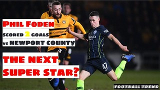 Phil Foden Scored 2 GOALS vs Newport County & Man City Fans think he is the next super star #NEWMCI