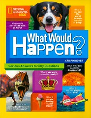What Would Happen? (Vernon Barford School Library) Tags: crispinboyer crispin boyer funfacts facts curiositiesandwonders curiosities wonders questions answers questionsandanswers nationalgeographic national geographic society nationalgeographicsociety nationalgeographickids kids kid vernon barford library libraries new recent book books read reading reads junior high middle school vernonbarford nonfiction paperback paperbacks softcover softcovers covers cover bookcover bookcovers 9781426327704