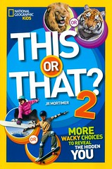 This or That? 2:  More Wacky Choices to Reveal the Hidden You (Vernon Barford School Library) Tags: jrmortimer jr mortimer choice choices decisionmaking decisions decision decide decided choose choosing personality questionsandanswers activities questions answers survey surveys vernon barford library libraries new recent book books read reading reads junior high middle school vernonbarford nonfiction paperback paperbacks softcover softcovers covers cover bookcover bookcovers nationalgeographic national geographic society nationalgeographicsociety nationalgeographickids kids kid 9781426317194 2 two series