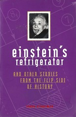 Einstein's Refrigerator:  and Other Stories from the Flip Side of History (Vernon Barford School Library) Tags: stevesilverman steve silverman curiosities wonders truestories trivia facts stories vernon barford library libraries new recent book books read reading reads junior high middle school vernonbarford nonfiction paperback paperbacks softcover softcovers covers cover bookcover bookcovers 9780740714191