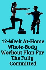 12-Week At-Home Whole-Body Workout Plan For The Fully Committed (healthylife2) Tags: 12week athome wholebody workout plan for the fully committed