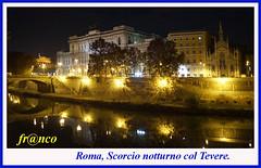 Tevere (fr@nco ... 'ntraficatu friscu! (=indaffarato)) Tags: italia italy lazio roma rome notturno fiume tevere scorcio