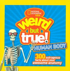 Weird But True! Human Body:  300 Outrageous Facts About Your Awesome Anatomy (Vernon Barford School Library) Tags: weirdbuttrue human humans body bodies humanbody anatomy physiology biology series funfacts facts curiositiesandwonders nationalgeographic national geographic society nationalgeographicsociety nationalgeographickids kids kid vernon barford library libraries new recent book books read reading reads junior high middle school vernonbarford nonfiction paperback paperbacks softcover softcovers covers cover bookcover bookcovers 9781426327261
