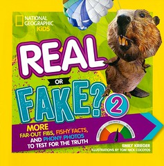 Real or Fake? 2:  More Far-Out Fibs, Fishy Facts, and Phony Photos to Test for the Truth (Vernon Barford School Library) Tags: emilykrieger emily krieger tomnickcocotos tom nick cocotos realorfake funfacts fun facts curiositiesandwonders curiosities wonders humor humour humorous criticalthinking truth false falsehoods nationalgeographic national geographic society nationalgeographicsociety nationalgeographickids kids kid series 2 two vernon barford library libraries new recent book books read reading reads junior high middle school nonfiction hardcover hard cover hardcovers covers bookcover bookcovers 9781426327780