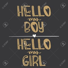 Hi my boy. Hi my girl. Motivational quotes. Sweet cute inspiration, typography. Calligraphy photo graphic design element. A handwritten sign. Vector (mariaeugeniavelazquezmontiel) Tags: hello vector lettering background card design illustration hand typography calligraphy white text type banner art handwritten vintage decoration greeting poster invitation cute happy new celebration kid child birth announcement born blue paper newborn birthday invite son drawn fun life gold black girl baby arrival print shower boy graphic sign script